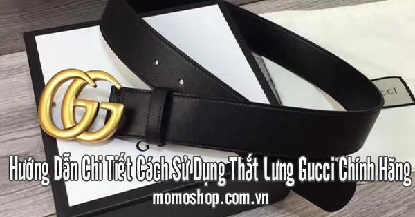 Hướng Dẫn Chi Tiết Cách Sử Dụng Thắt Lưng Gucci Chính Hãng