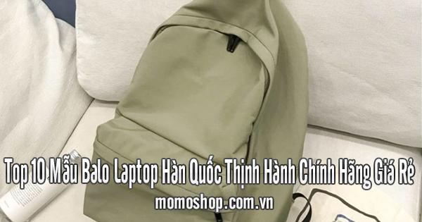 Top 10 Mẫu Balo Laptop Hàn Quốc Thịnh Hành Chính Hãng Giá Rẻ