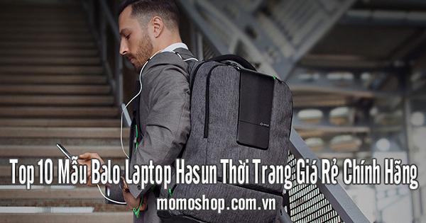 Top 10 Mẫu Balo Laptop Hasun Thời Trang Giá Rẻ Chính Hãng