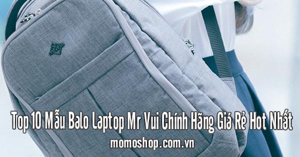 Top 10 Mẫu Balo Laptop Mr Vui Chính Hãng Giá Rẻ Hot Nhất
