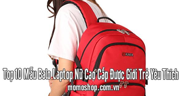 Top 10 Mẫu Balo Laptop Nữ Cao Cấp Được Giới Trẻ Yêu Thích