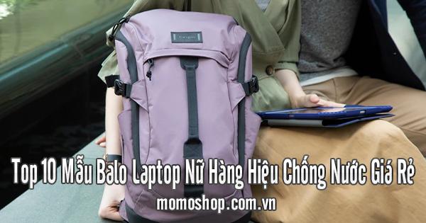Top 10 Mẫu Balo Laptop Nữ Hàng Hiệu Chống Nước Giá Rẻ