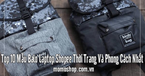 Top 10 Mẫu Balo Laptop Shopee Thời Trang Và Phong Cách Nhất