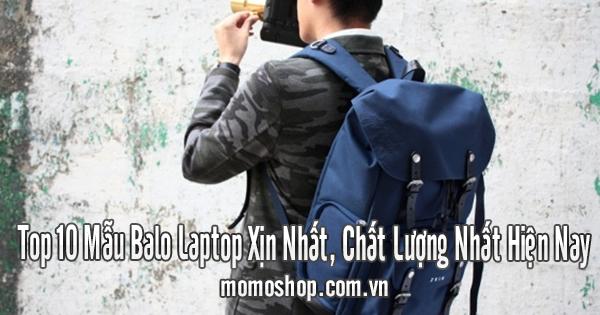 Top 10 Mẫu Balo Laptop Xịn Nhất, Chất Lượng Nhất Hiện Nay