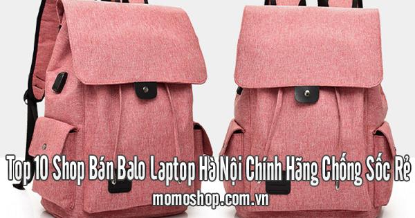 Top 10 Shop Bán Balo Laptop Hà Nội Chính Hãng Chống Sốc Rẻ