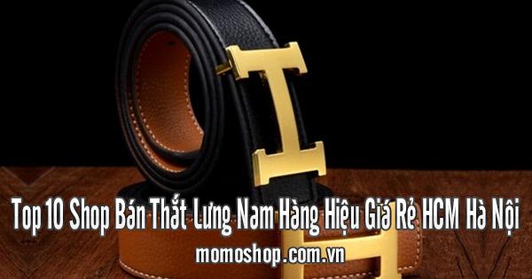 Top 10 Shop Bán Thắt Lưng Nam Hàng Hiệu Giá Rẻ HCM Hà Nội