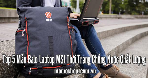 Top 5 Mẫu Balo Laptop Msi Thời Trang Chống Nước Chất Lượng