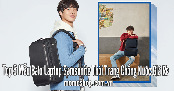 Top 5 Mẫu Balo Laptop Samsonite Thời Trang Chống Nước Giá Rẻ