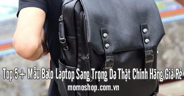 Top 5+ Mẫu Balo Laptop Sang Trọng Da Thật Chính Hãng Giá Rẻ