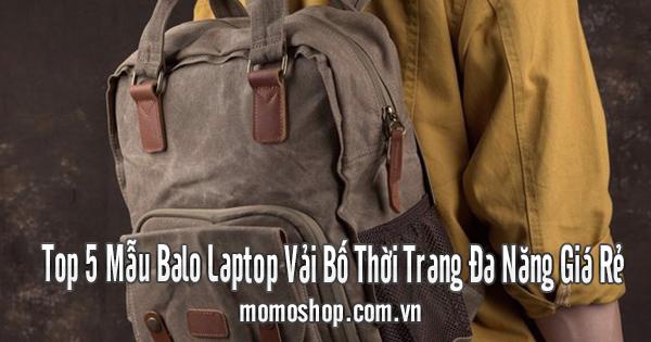 Top 5 Mẫu Balo Laptop Vải Bố Thời Trang Đa Năng Giá Rẻ