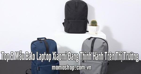 Top 5 Mẫu Balo Laptop Xiaomi Đang Thịnh Hành Trên Thị Trường