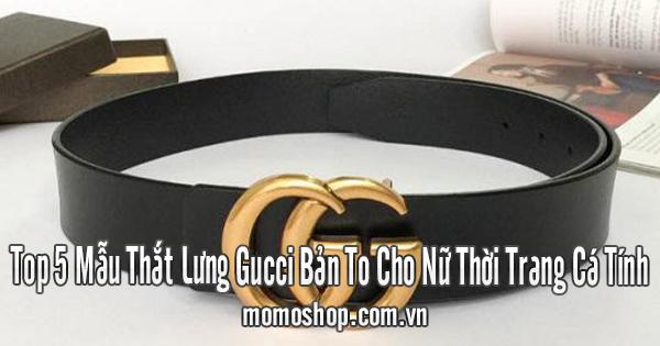 Top 5 Mẫu Thắt Lưng Gucci Bản To Cho Nữ Thời Trang Cá Tính