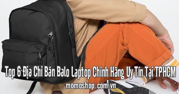 Top 6 Địa Chỉ Bán Balo Laptop Chính Hãng Uy Tín Tại TPHCM