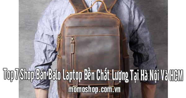 Top 7 Shop Bán Balo Laptop Bền Chất Lượng Tại Hà Nội Và HCM