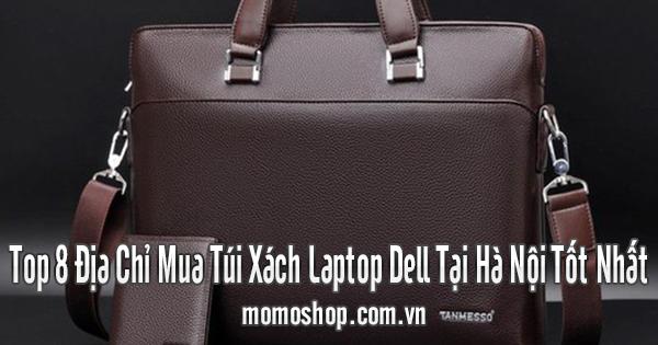 Top 8 Địa Chỉ Mua Túi Xách Laptop Dell Tại Hà Nội Tốt Nhất