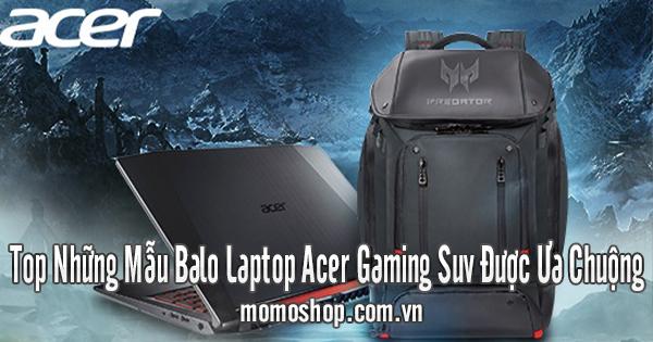 Top Những Mẫu Balo Laptop Acer Gaming Suv Được Ưa Chuộng