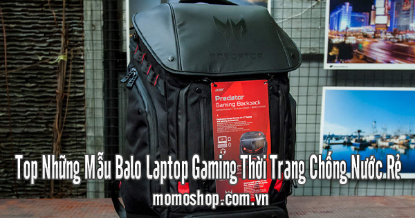 Top Những Mẫu Balo Laptop Gaming Thời Trang Chống Nước Rẻ