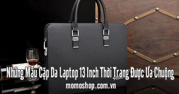 Những Mẫu Cặp Da Laptop 13 Inch Thời Trang Được Ưa Chuộng