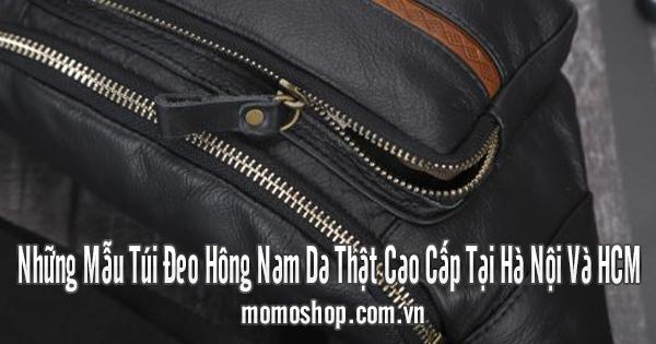 Những Mẫu Túi Đeo Hông Nam Da Thật Cao Cấp Tại Hà Nội Và HCM