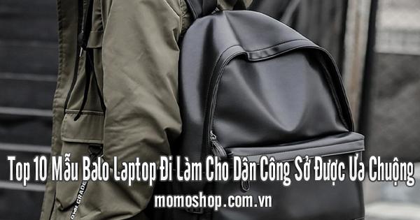 Top 10 Mẫu Balo Laptop Đi Làm Cho Dân Công Sở Được Ưa Chuộng