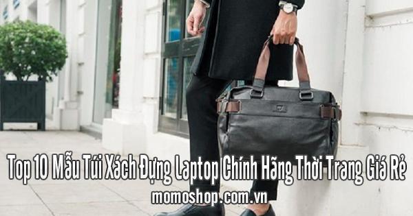 Top 10 Mẫu Túi Xách Đựng Laptop Chính Hãng Thời Trang Giá Rẻ