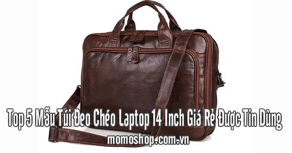 Top 5 Mẫu Túi Đeo Chéo Laptop 14 Inch Giá Rẻ Được Tin Dùng