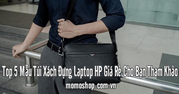 Top 5 Mẫu Túi Xách Đựng Laptop HP Giá Rẻ Cho Bạn Tham Khảo