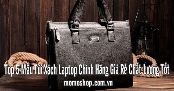 Top 5 Mẫu Túi Xách Laptop Chính Hãng Giá Rẻ Chất Lượng Tốt