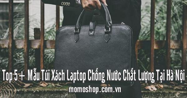 Top 5+ Mẫu Túi Xách Laptop Chống Nước Chất Lượng Tại Hà Nội