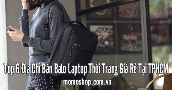 Top 6 Địa Chỉ Bán Balo Laptop Thời Trang Giá Rẻ Tại TPHCM