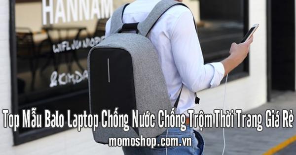 Top Mẫu Balo Laptop Chống Nước Chống Trộm Thời Trang Giá Rẻ