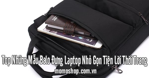 Top Những Mẫu Balo Đựng Laptop Nhỏ Gọn Tiện Lời Thời Trang