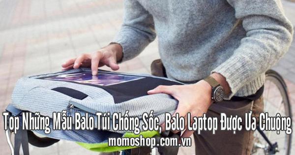Top Những Mẫu Balo Túi Chống Sốc, Balo Laptop Được Ưa Chuộng