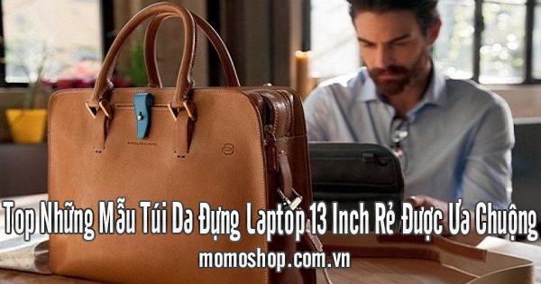 Top Những Mẫu Túi Da Đựng Laptop 13 Inch Rẻ Được Ưa Chuộng