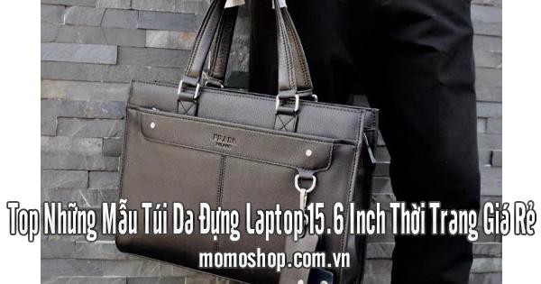 Top Những Mẫu Túi Da Đựng Laptop 15.6 Inch Thời Trang Giá Rẻ