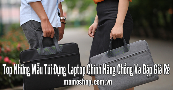 Top Những Mẫu Túi Đựng Laptop Chính Hãng Chống Va Đập Giá Rẻ