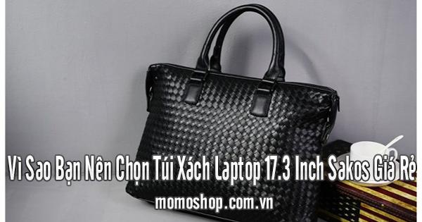 Vì Sao Bạn Nên Chọn Túi Xách Laptop 17.3 Inch Sakos Giá Rẻ